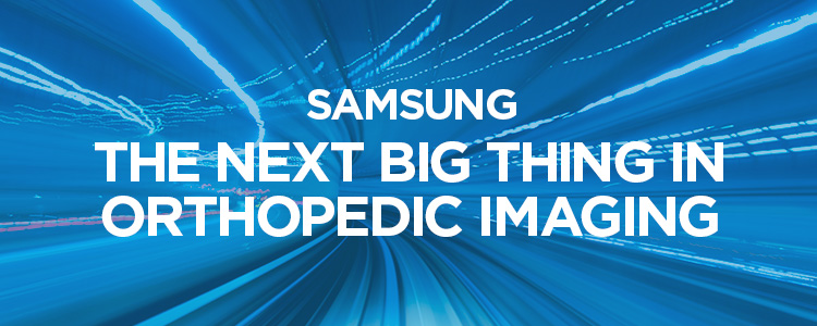 Samsung - The Next Big Thing in Orthopedic Imaging
